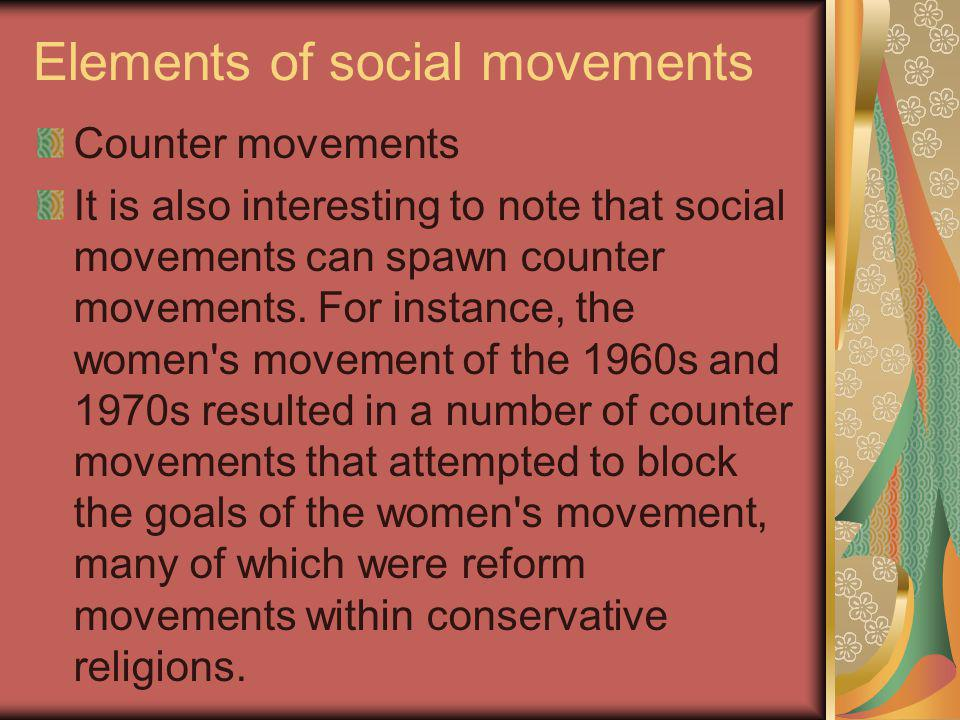 Elements of social movements Counter movements It is also interesting to note that social movements can spawn counter movements. For instance, the wom