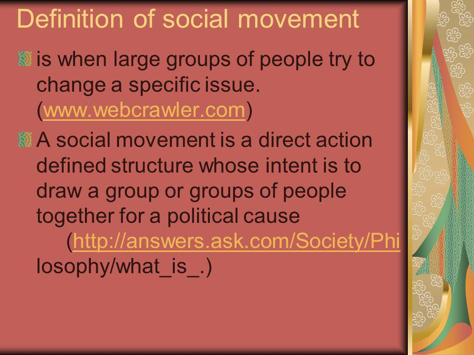 Definition of social movement is when large groups of people try to change a specific issue.