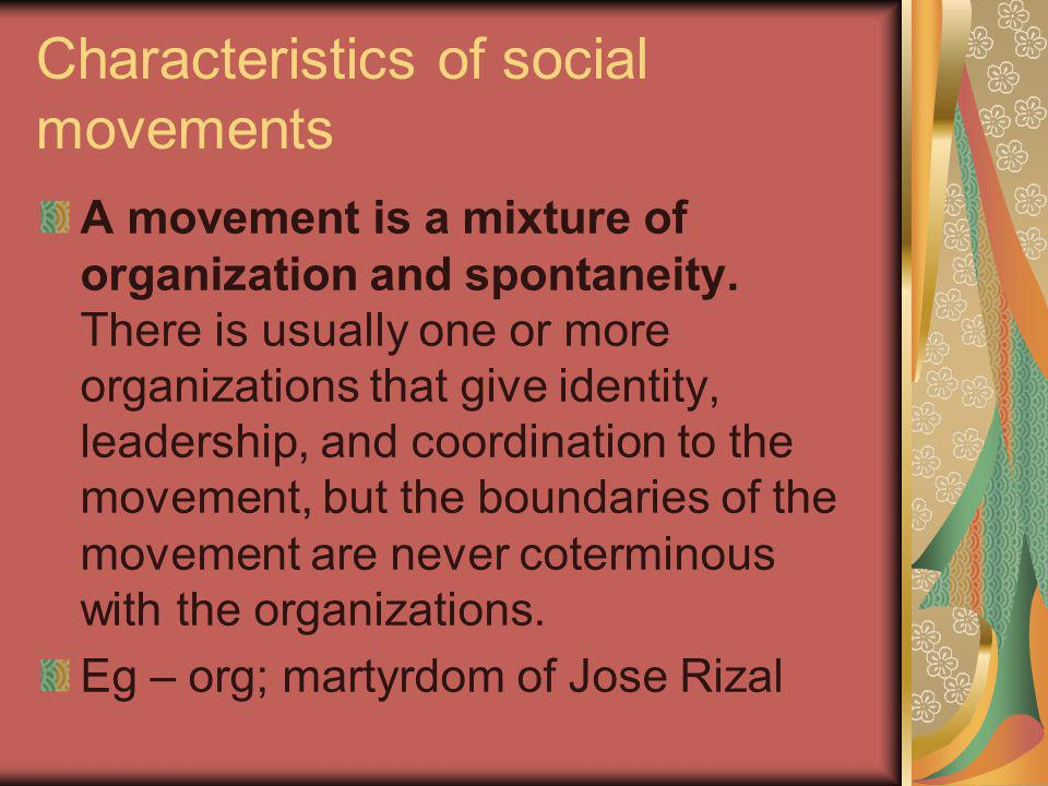 Characteristics of social movements A movement is a mixture of organization and spontaneity.