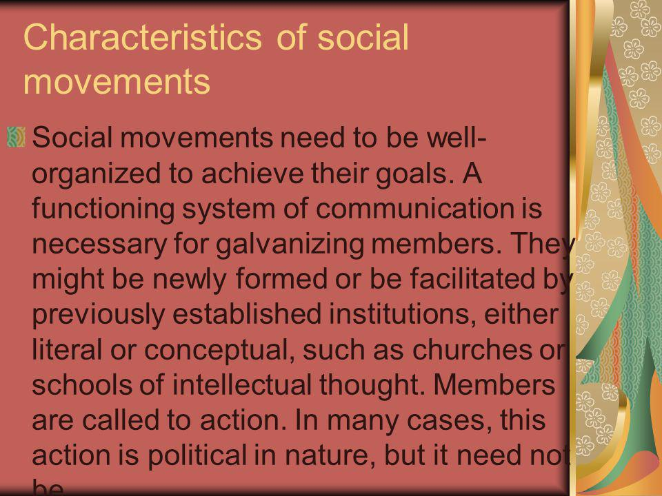 Characteristics of social movements Social movements need to be well- organized to achieve their goals.