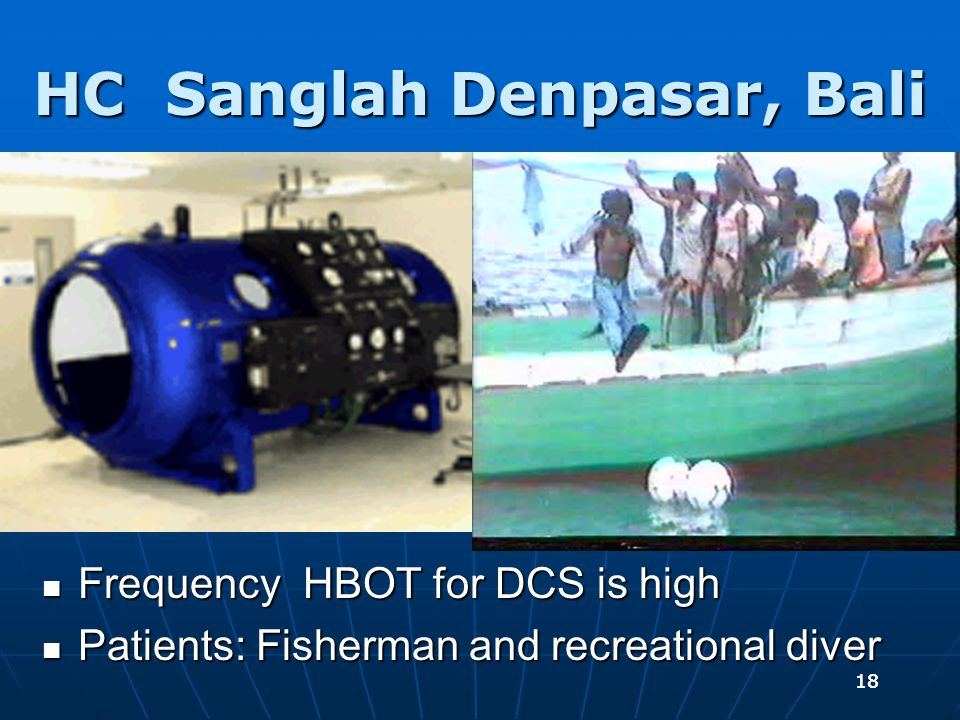 18 HC Sanglah Denpasar, Bali Frequency HBOT for DCS is high Frequency HBOT for DCS is high Patients: Fisherman and recreational diver Patients: Fisherman and recreational diver
