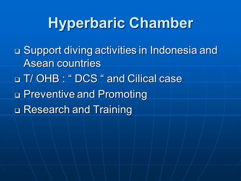 Hyperbaric Chamber  Support diving activities in Indonesia and Asean countries  T/ OHB : DCS and Cilical case  Preventive and Promoting  Research and Training
