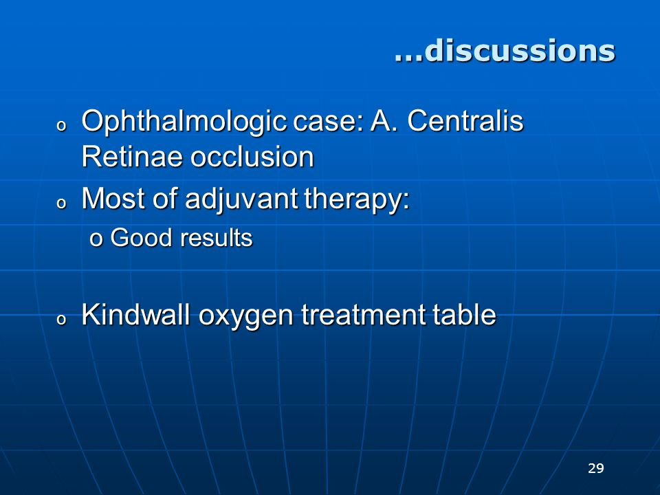 29 o Ophthalmologic case: A. Centralis Retinae occlusion o Most of adjuvant therapy: oGood results o Kindwall oxygen treatment table …discussions