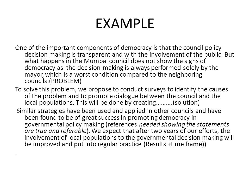 EXAMPLE One of the important components of democracy is that the council policy decision making is transparent and with the involvement of the public.