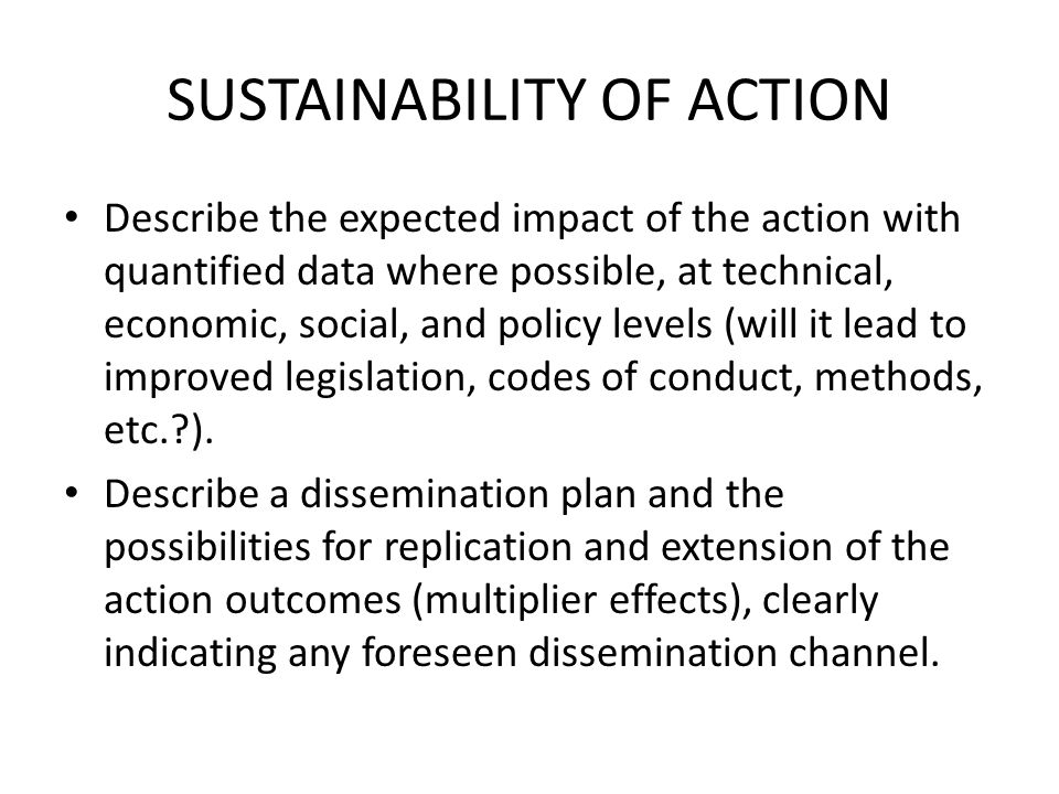 SUSTAINABILITY OF ACTION Describe the expected impact of the action with quantified data where possible, at technical, economic, social, and policy le