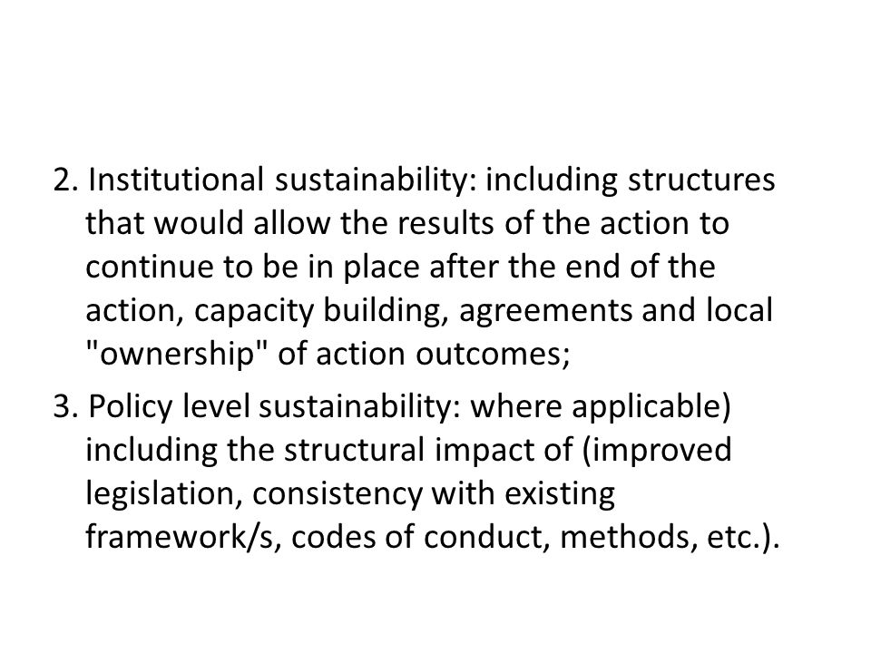 2. Institutional sustainability: including structures that would allow the results of the action to continue to be in place after the end of the actio