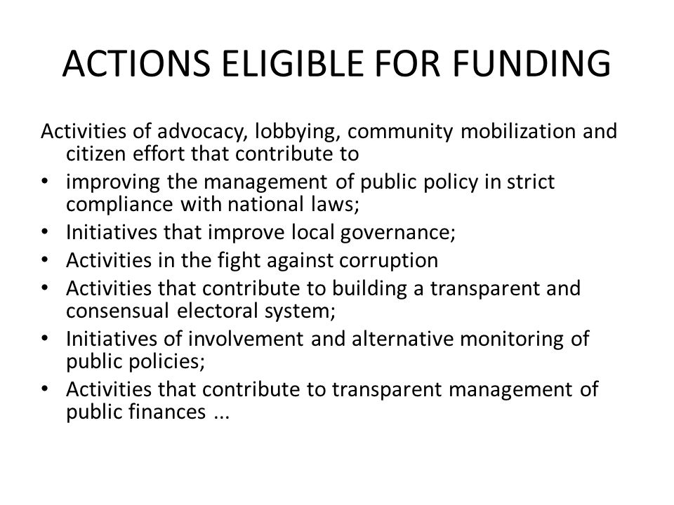ACTIONS ELIGIBLE FOR FUNDING Activities of advocacy, lobbying, community mobilization and citizen effort that contribute to improving the management o