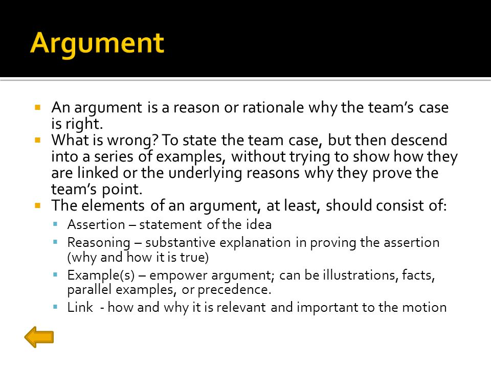  An argument is a reason or rationale why the team's case is right.