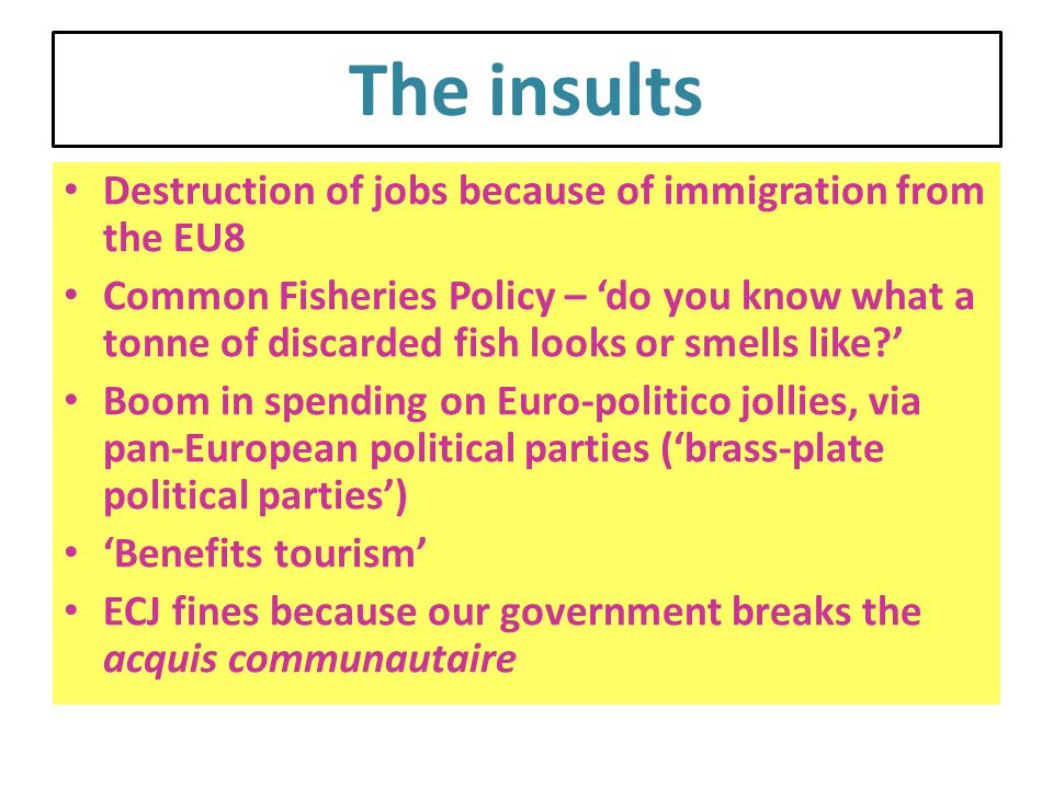 The insults Destruction of jobs because of immigration from the EU8 Common Fisheries Policy – 'do you know what a tonne of discarded fish looks or sme