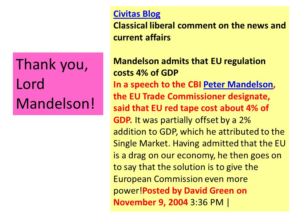 Civitas Blog Classical liberal comment on the news and current affairs Mandelson admits that EU regulation costs 4% of GDP In a speech to the CBI Peter Mandelson, the EU Trade Commissioner designate, said that EU red tape cost about 4% of GDP.