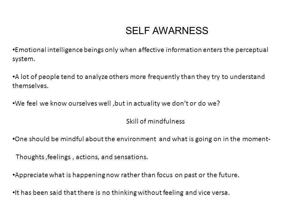 SELF AWARNESS Emotional intelligence beings only when affective information enters the perceptual system.