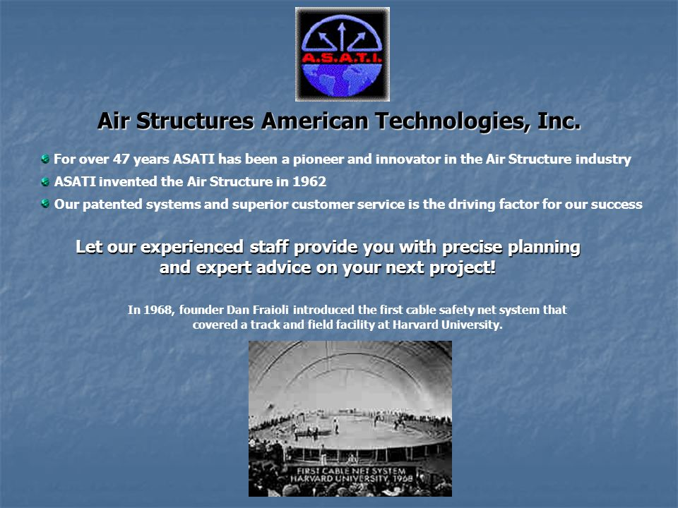 Economical Facilities ASATI Air Structures are a fraction of the cost of conventional buildings.