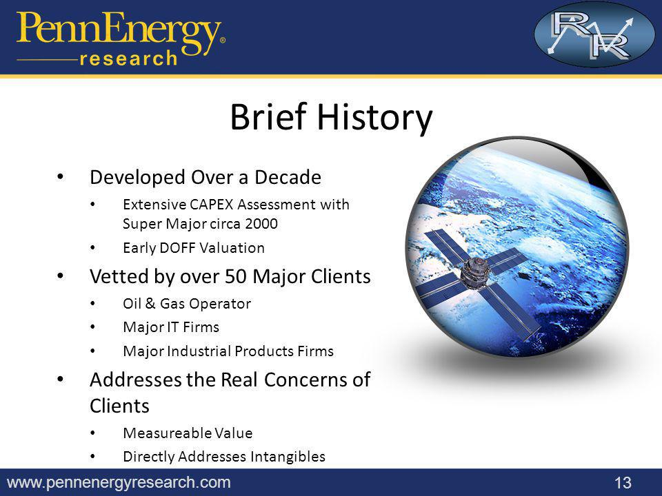 www.pennenergyresearch.com Developed Over a Decade Extensive CAPEX Assessment with Super Major circa 2000 Early DOFF Valuation Vetted by over 50 Major Clients Oil & Gas Operator Major IT Firms Major Industrial Products Firms Addresses the Real Concerns of Clients Measureable Value Directly Addresses Intangibles 13 Brief History