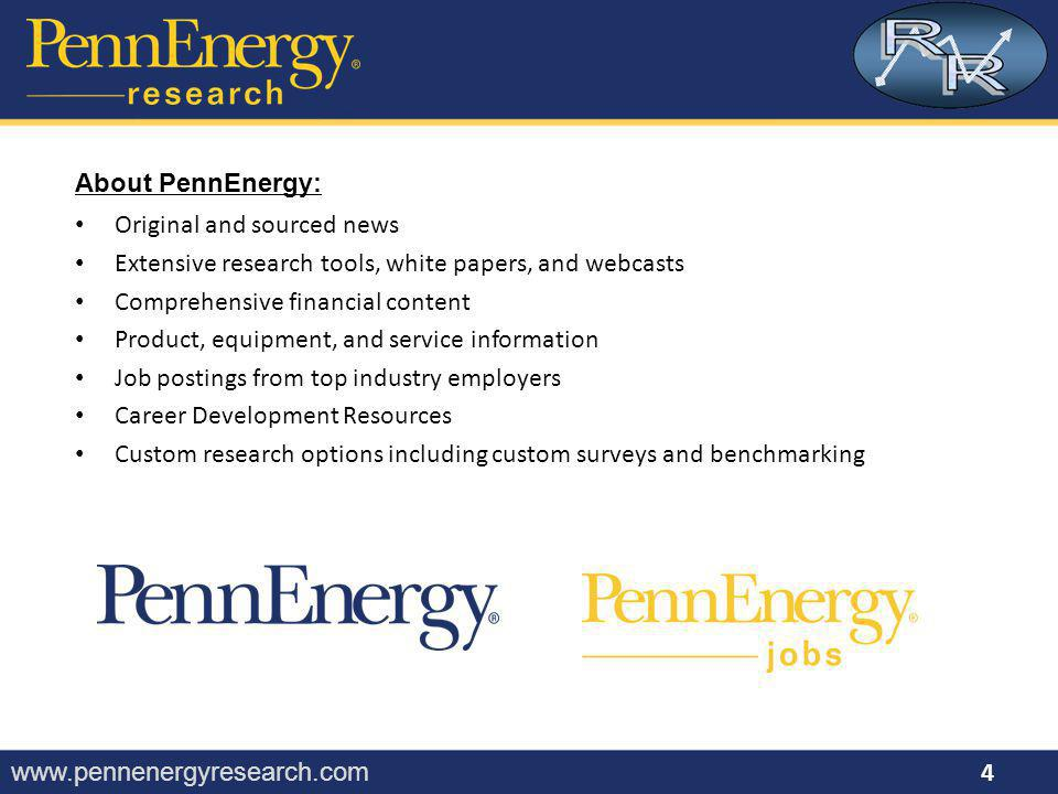 www.pennenergyresearch.com Original and sourced news Extensive research tools, white papers, and webcasts Comprehensive financial content Product, equipment, and service information Job postings from top industry employers Career Development Resources Custom research options including custom surveys and benchmarking 4 About PennEnergy: