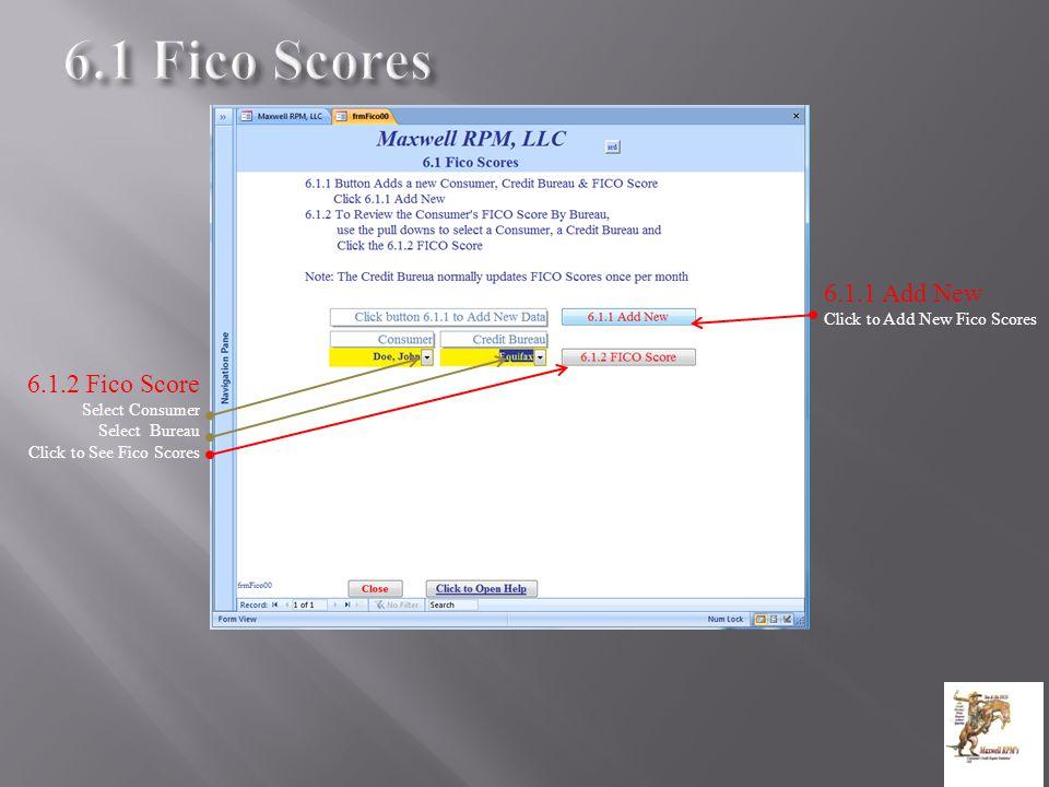 6.1.1 Add New Click to Add New Fico Scores 6.1.2 Fico Score Select Consumer Select Bureau Click to See Fico Scores