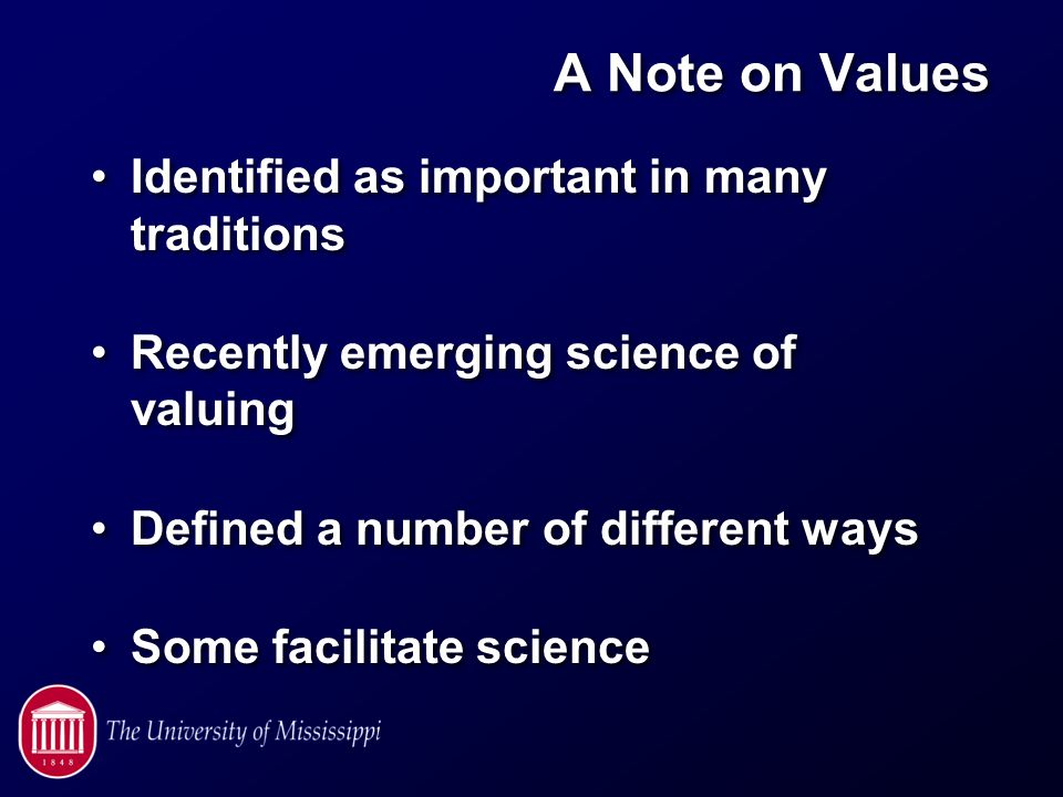 A Note on Values Identified as important in many traditions Recently emerging science of valuing Defined a number of different ways Some facilitate science Identified as important in many traditions Recently emerging science of valuing Defined a number of different ways Some facilitate science