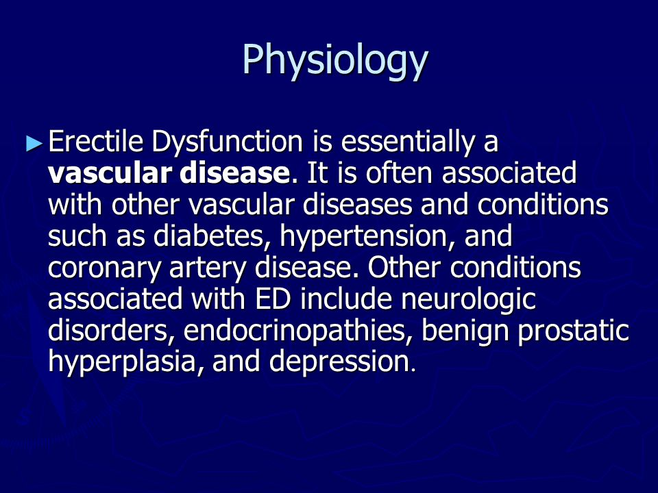 Physiology Physiology ► Erectile Dysfunction is essentially a vascular disease. It is often associated with other vascular diseases and conditions suc