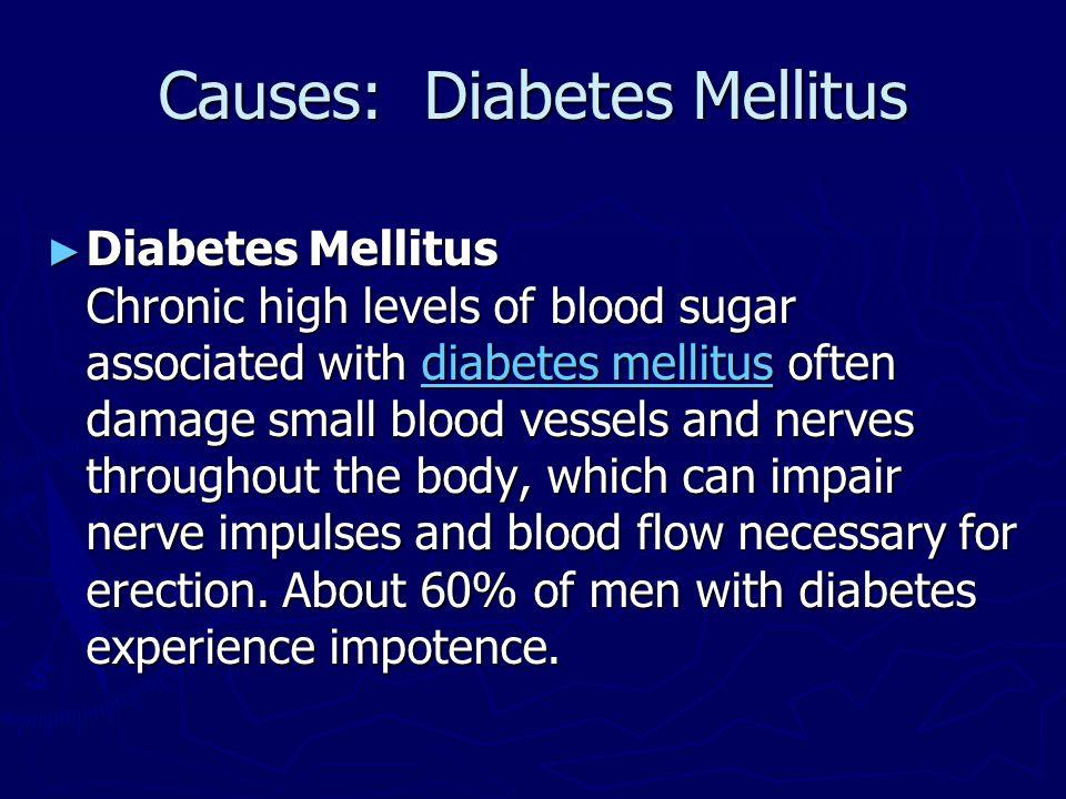 Causes: Diabetes Mellitus ► Diabetes Mellitus Chronic high levels of blood sugar associated with diabetes mellitus often damage small blood vessels an