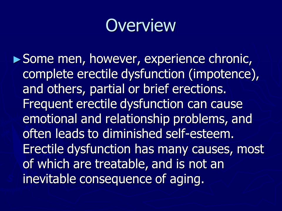 Overview ► Some men, however, experience chronic, complete erectile dysfunction (impotence), and others, partial or brief erections. Frequent erectile