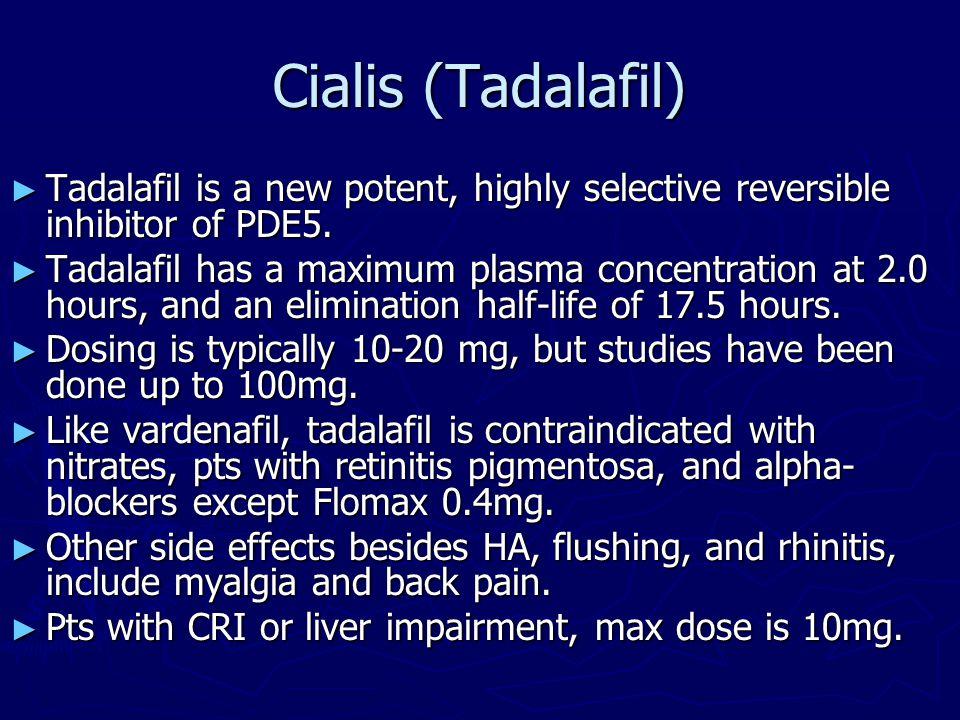 Cialis (Tadalafil) ► Tadalafil is a new potent, highly selective reversible inhibitor of PDE5. ► Tadalafil has a maximum plasma concentration at 2.0 h