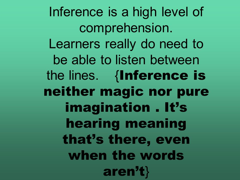 Inference listening Inference means: {deduction,using evidence} A fact that you decide must be true based on information you already know}