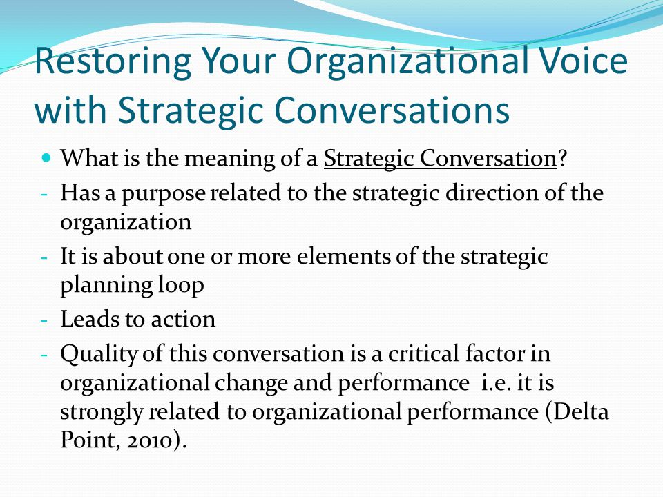 Restoring Your Organizational Voice with Strategic Conversations What is the meaning of a Strategic Conversation.