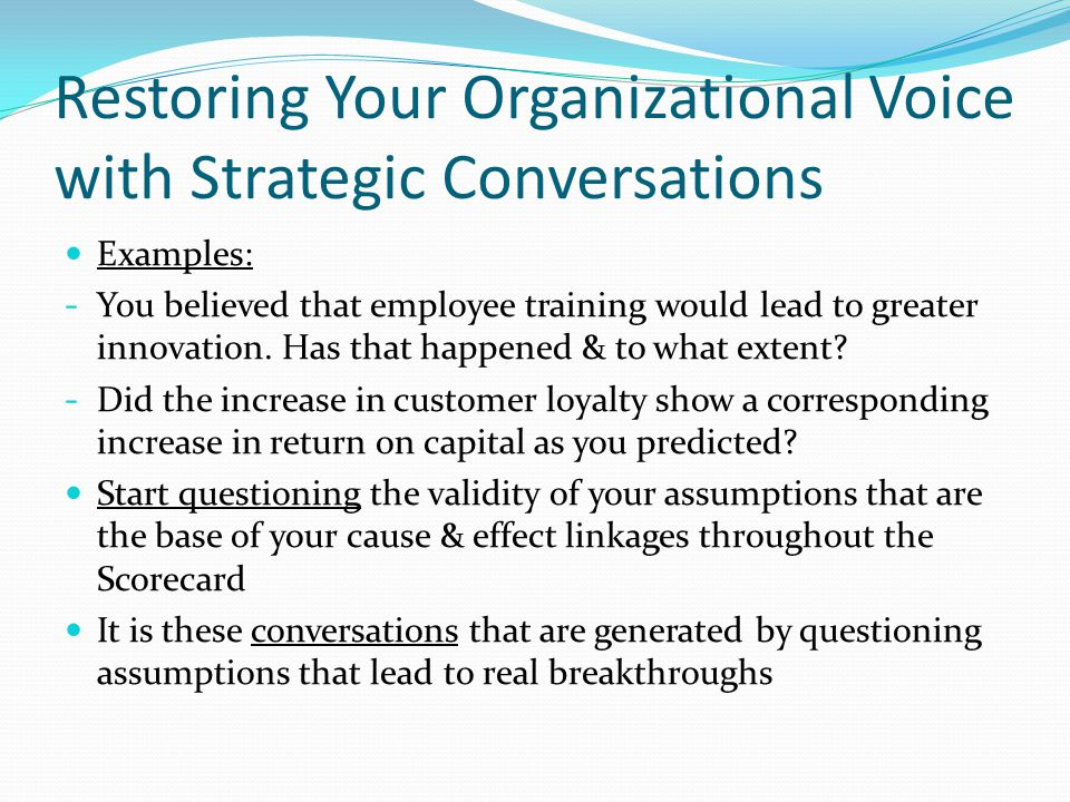 Restoring Your Organizational Voice with Strategic Conversations Examples: - You believed that employee training would lead to greater innovation. Has