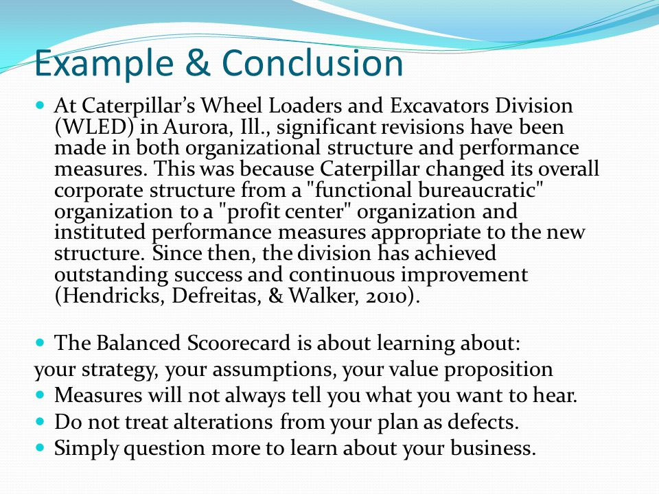 Example & Conclusion At Caterpillar's Wheel Loaders and Excavators Division (WLED) in Aurora, Ill., significant revisions have been made in both organizational structure and performance measures.