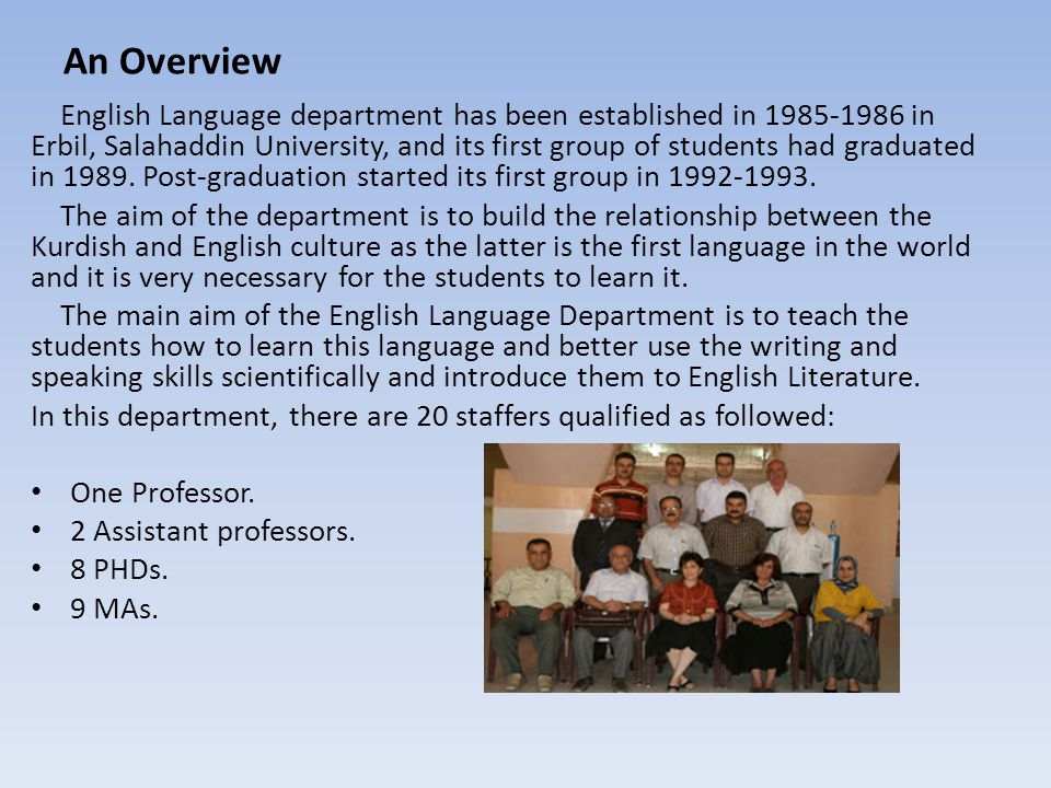 An Overview English Language department has been established in 1985-1986 in Erbil, Salahaddin University, and its first group of students had graduated in 1989.