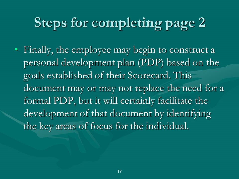 Steps for completing page 2 Finally, the employee may begin to construct a personal development plan (PDP) based on the goals established of their Sco