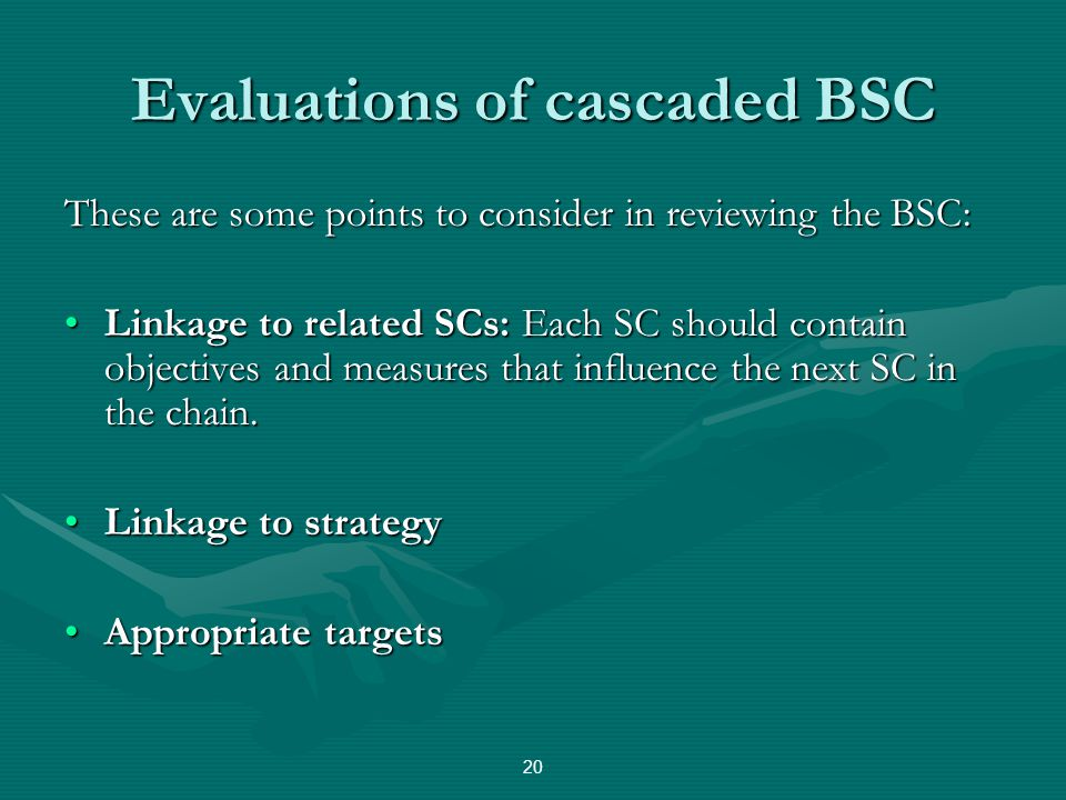 Evaluations of cascaded BSC These are some points to consider in reviewing the BSC: Linkage to related SCs: Each SC should contain objectives and meas