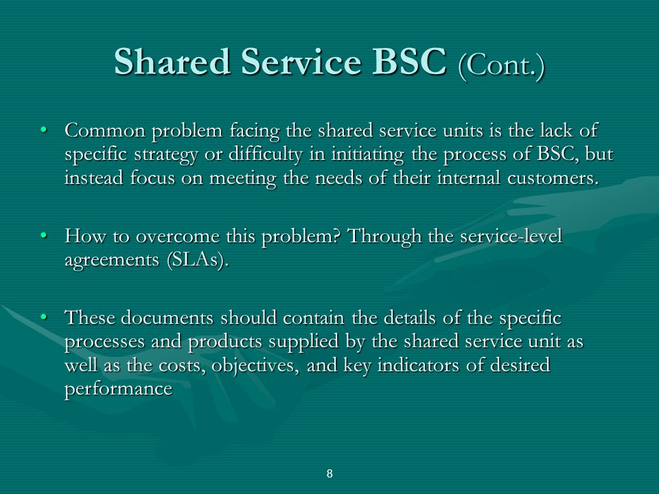 Shared Service BSC (Cont.) Common problem facing the shared service units is the lack of specific strategy or difficulty in initiating the process of