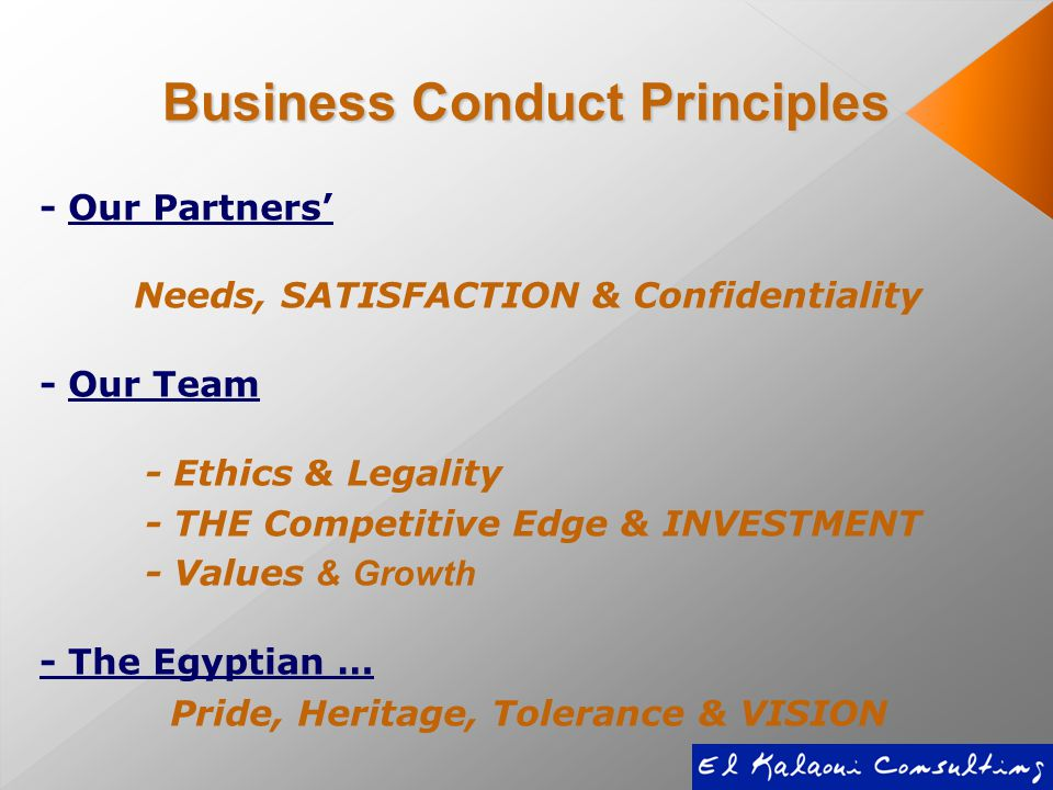 - Our Partners' Needs, SATISFACTION & Confidentiality - Our Team - Ethics & Legality - THE Competitive Edge & INVESTMENT - Values & Growth - The Egyptian … Pride, Heritage, Tolerance & VISION Business Conduct Principles