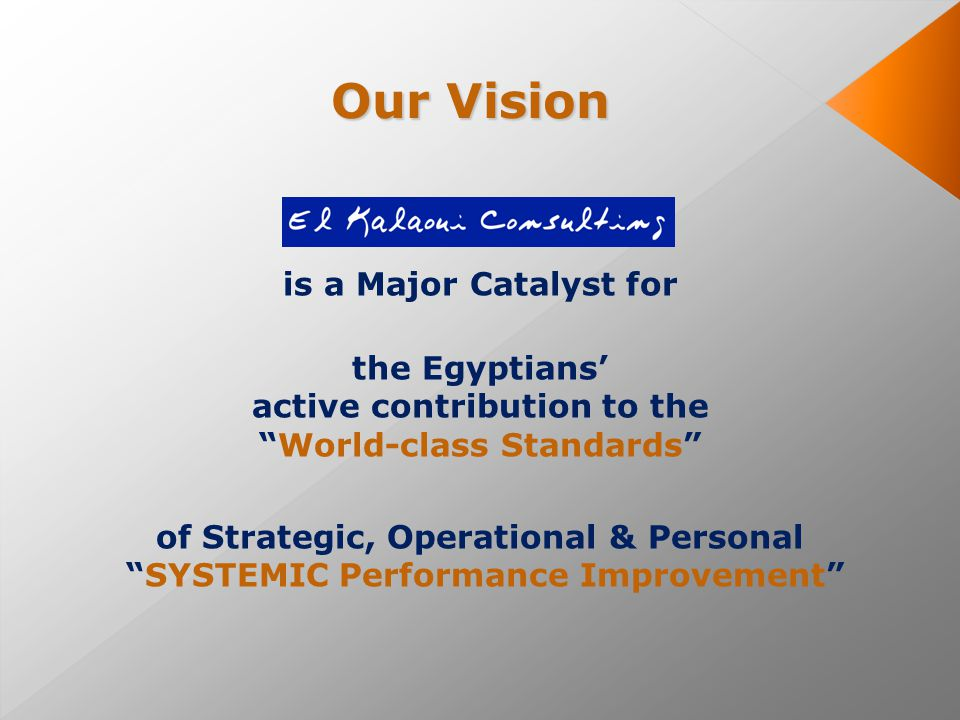 Our Vision is a Major Catalyst for the Egyptians' active contribution to the World-class Standards of Strategic, Operational & Personal SYSTEMIC Performance Improvement