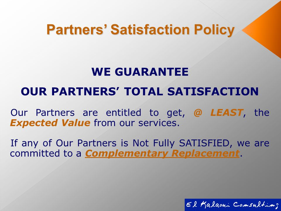 WE GUARANTEE OUR PARTNERS' TOTAL SATISFACTION Our Partners are entitled to get, @ LEAST, the Expected Value from our services.