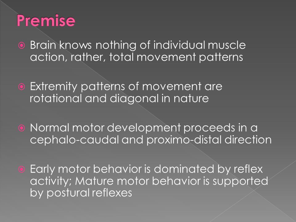  Brain knows nothing of individual muscle action, rather, total movement patterns  Extremity patterns of movement are rotational and diagonal in nat