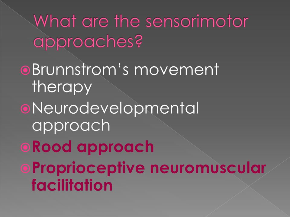  Brunnstrom's movement therapy  Neurodevelopmental approach  Rood approach  Proprioceptive neuromuscular facilitation