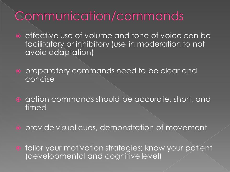  effective use of volume and tone of voice can be facilitatory or inhibitory (use in moderation to not avoid adaptation)  preparatory commands need