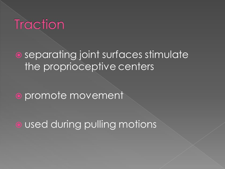 separating joint surfaces stimulate the proprioceptive centers  promote movement  used during pulling motions