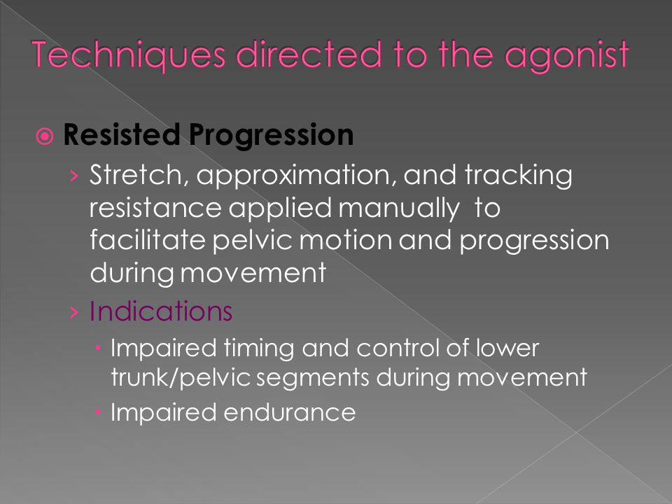  Resisted Progression › Stretch, approximation, and tracking resistance applied manually to facilitate pelvic motion and progression during movement