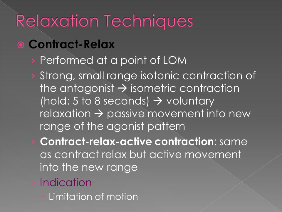  Contract-Relax › Performed at a point of LOM › Strong, small range isotonic contraction of the antagonist  isometric contraction (hold: 5 to 8 seco