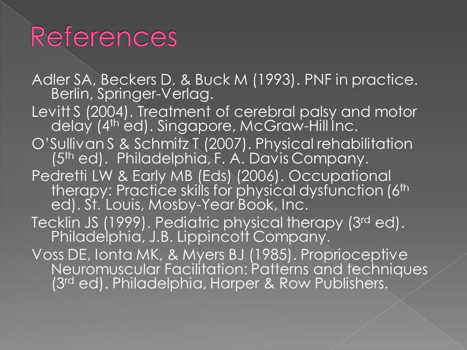 Adler SA, Beckers D, & Buck M (1993). PNF in practice. Berlin, Springer-Verlag. Levitt S (2004). Treatment of cerebral palsy and motor delay (4 th ed)