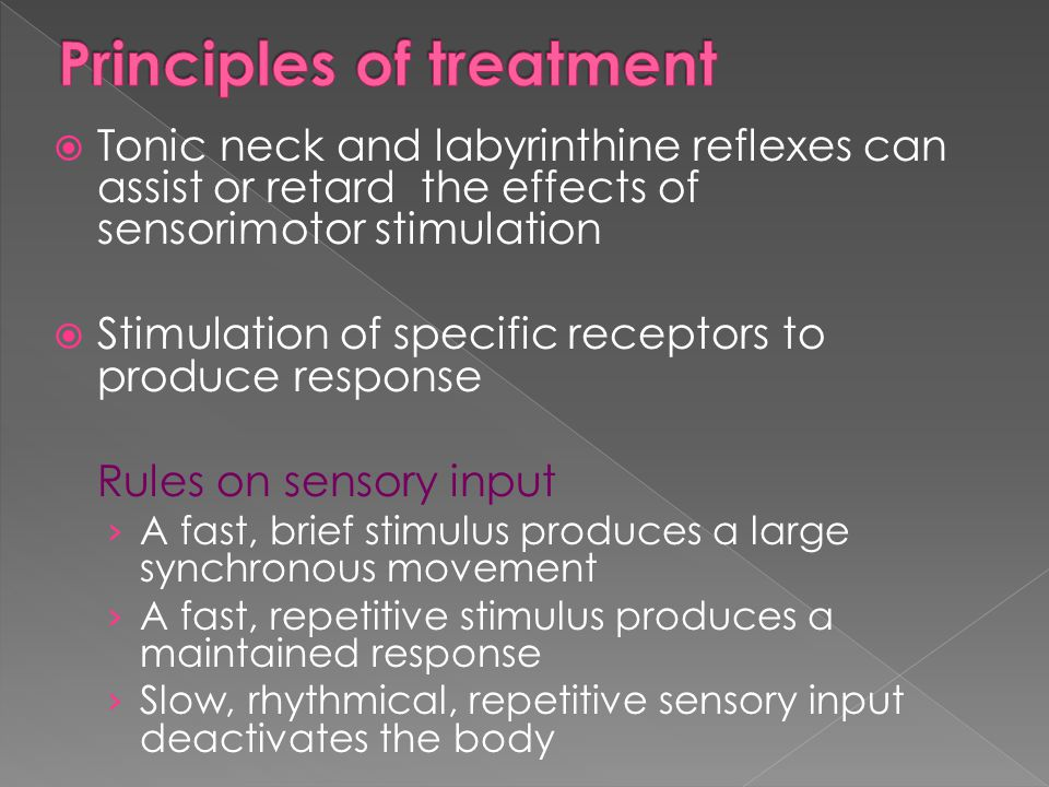  Tonic neck and labyrinthine reflexes can assist or retard the effects of sensorimotor stimulation  Stimulation of specific receptors to produce res