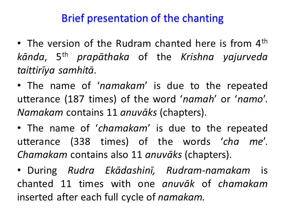 The version of the Rudram chanted here is from 4 th kānda, 5 th prapāthaka of the Krishna yajurveda taittirīya samhitā.