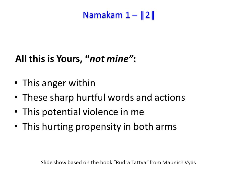 We invite Rudra to reduce and remove our unwanted rājasic tendencies (violence).