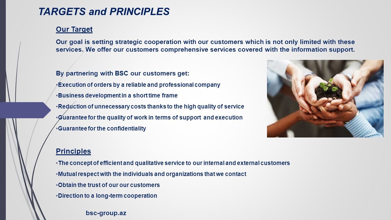 TARGETS and PRINCIPLES Our Target Our goal is setting strategic cooperation with our customers which is not only limited with these services.