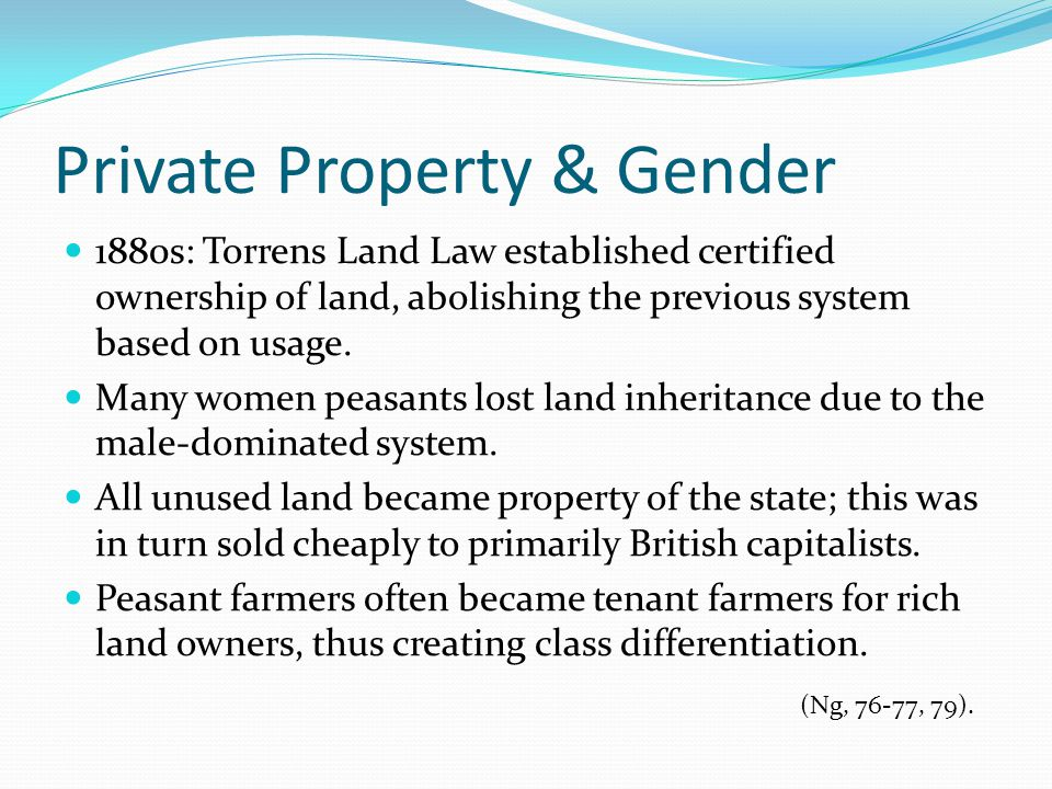 Private Property & Gender 1880s: Torrens Land Law established certified ownership of land, abolishing the previous system based on usage. Many women p