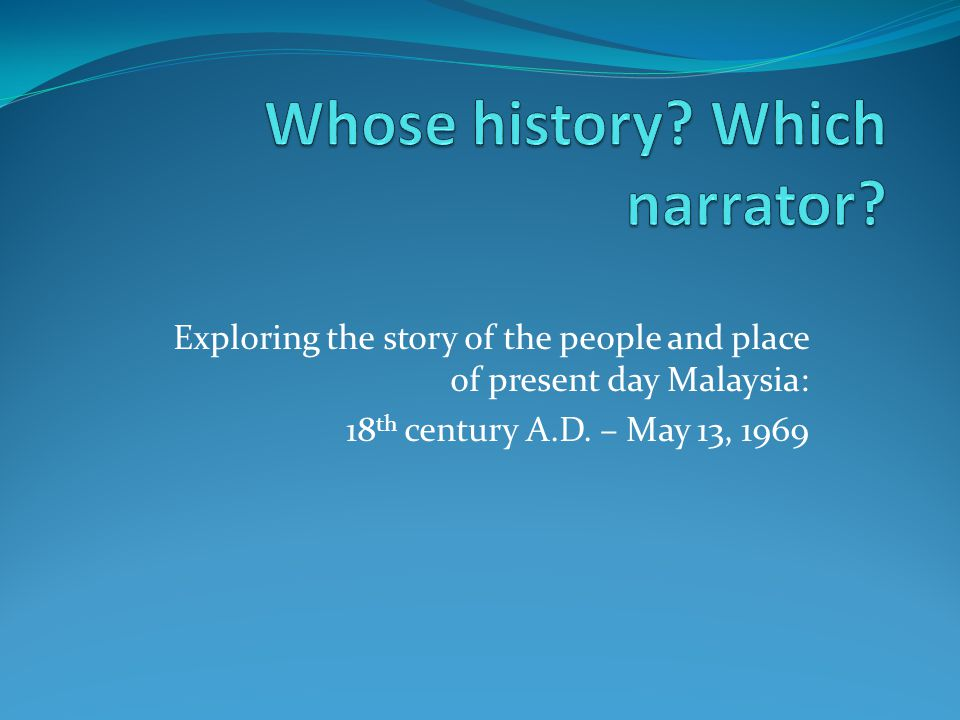 Exploring the story of the people and place of present day Malaysia: 18 th century A.D.