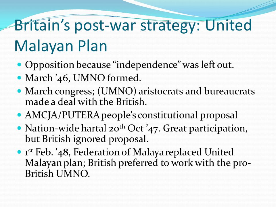 "Britain's post-war strategy: United Malayan Plan Opposition because ""independence"" was left out. March '46, UMNO formed. March congress; (UMNO) aristo"