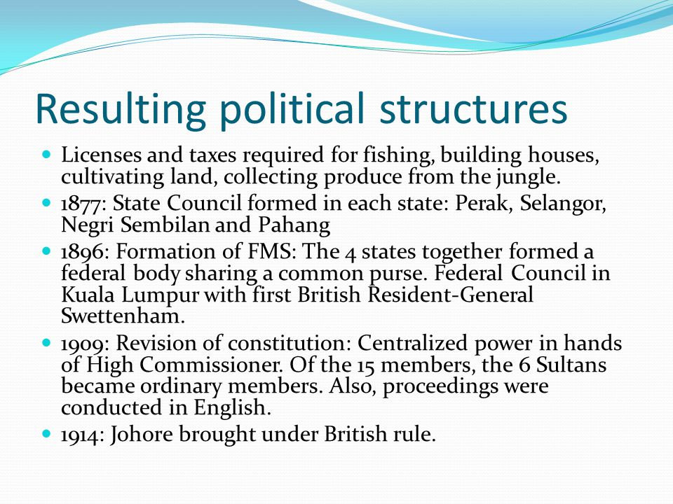 Resulting political structures Licenses and taxes required for fishing, building houses, cultivating land, collecting produce from the jungle.